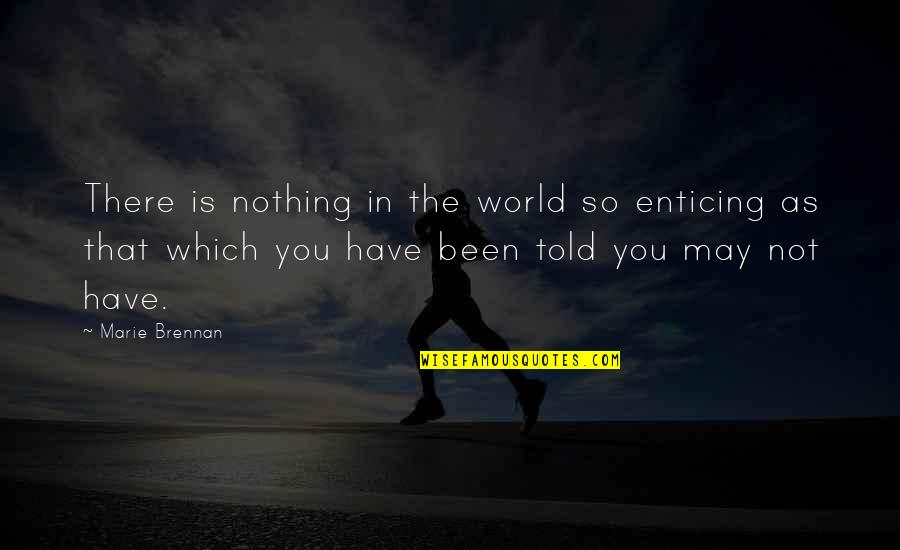 Famous Afghanistan War Quotes By Marie Brennan: There is nothing in the world so enticing