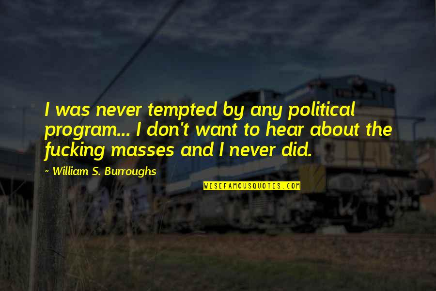 Famous Afghanistan War Quotes By William S. Burroughs: I was never tempted by any political program...