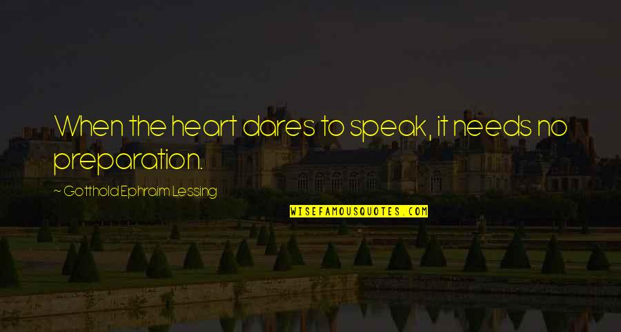 Famous Americanism Quotes By Gotthold Ephraim Lessing: When the heart dares to speak, it needs
