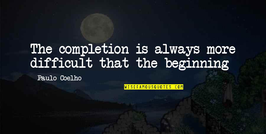 Famous Americanism Quotes By Paulo Coelho: The completion is always more difficult that the