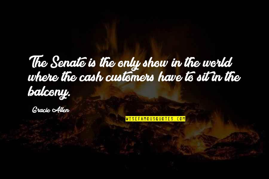 Famous Andres Bonifacio Quotes By Gracie Allen: The Senate is the only show in the