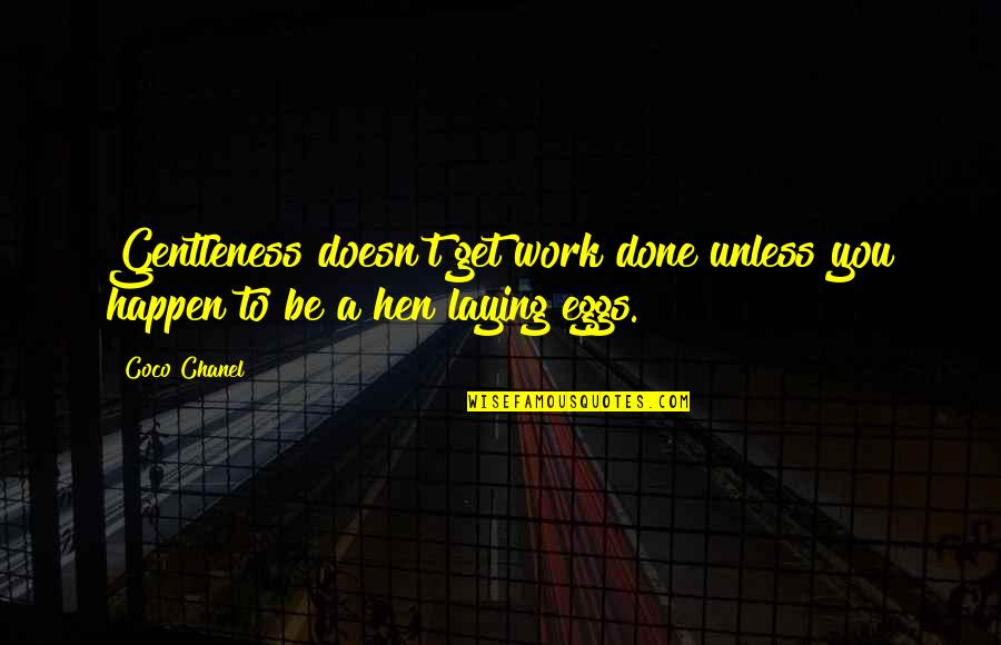 Famous Atheist Scientists Quotes By Coco Chanel: Gentleness doesn't get work done unless you happen