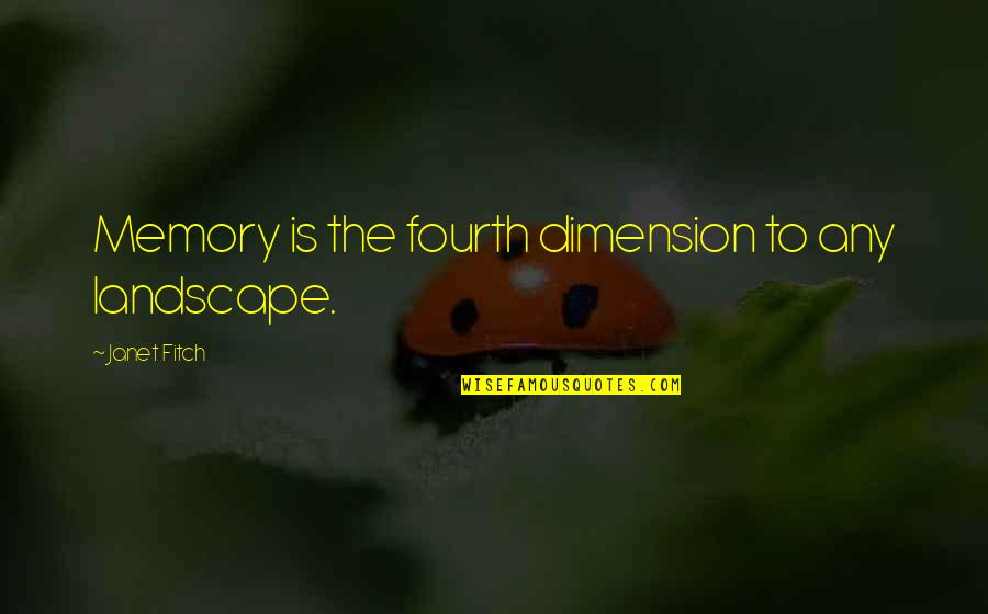 Famous Atheist Scientists Quotes By Janet Fitch: Memory is the fourth dimension to any landscape.