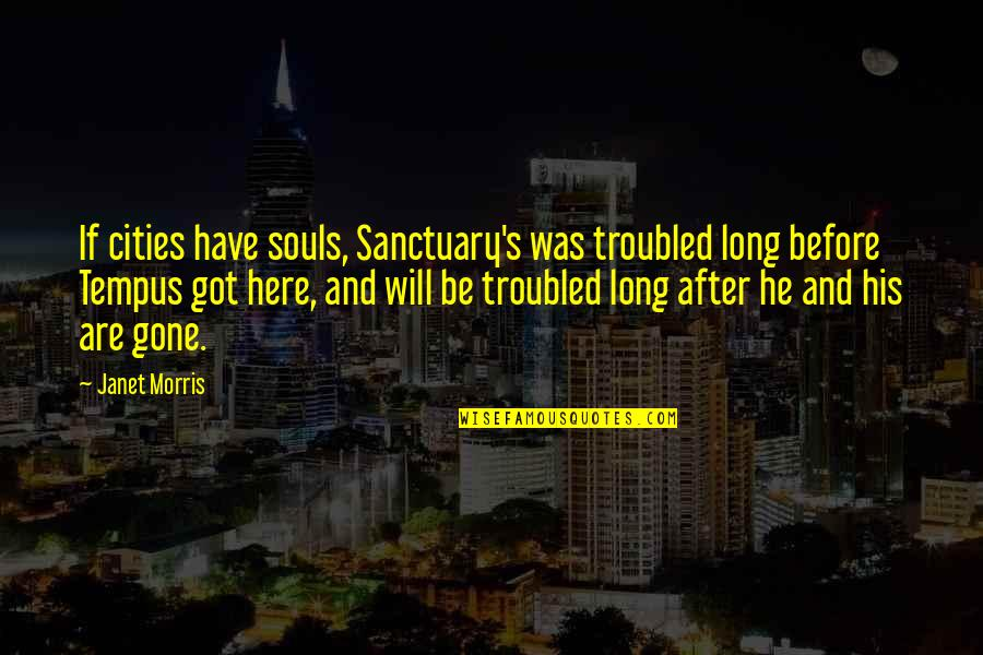 Famous Atheist Scientists Quotes By Janet Morris: If cities have souls, Sanctuary's was troubled long