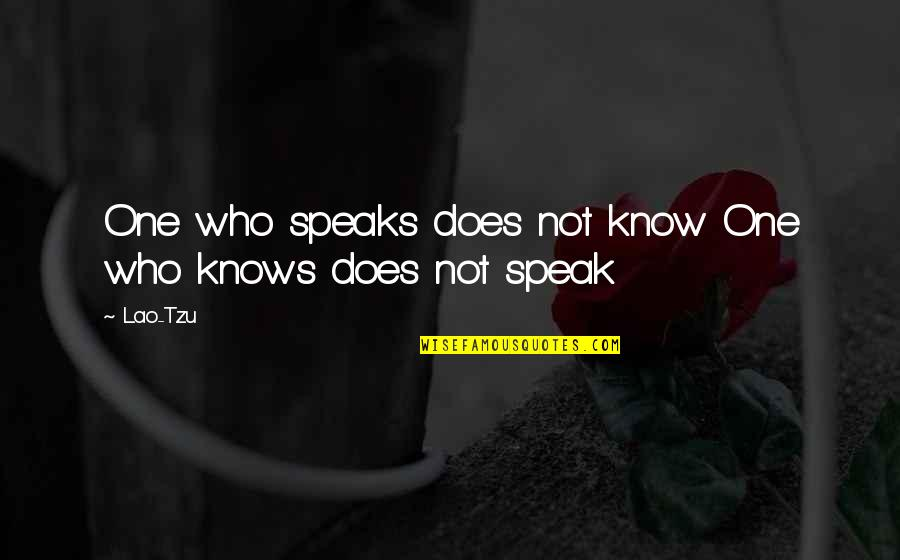 Famous Atheist Scientists Quotes By Lao-Tzu: One who speaks does not know One who