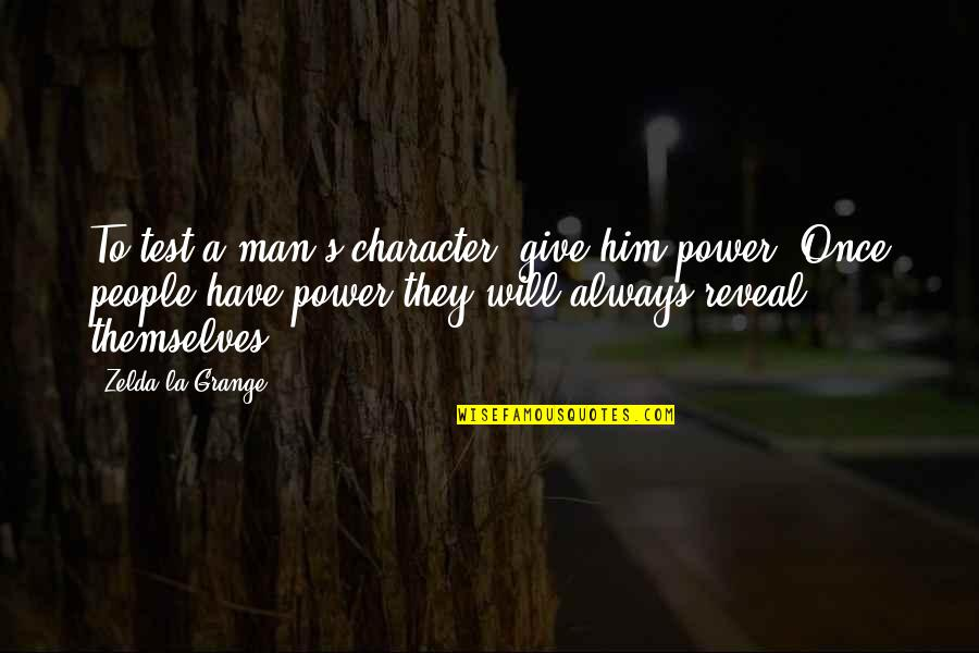 Famous Atheist Scientists Quotes By Zelda La Grange: To test a man's character, give him power.