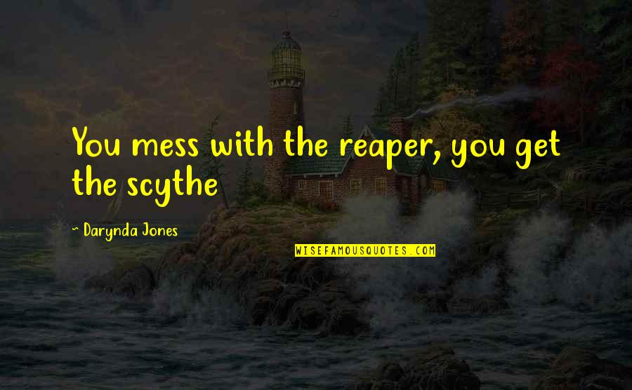 Famous Autobot Quotes By Darynda Jones: You mess with the reaper, you get the