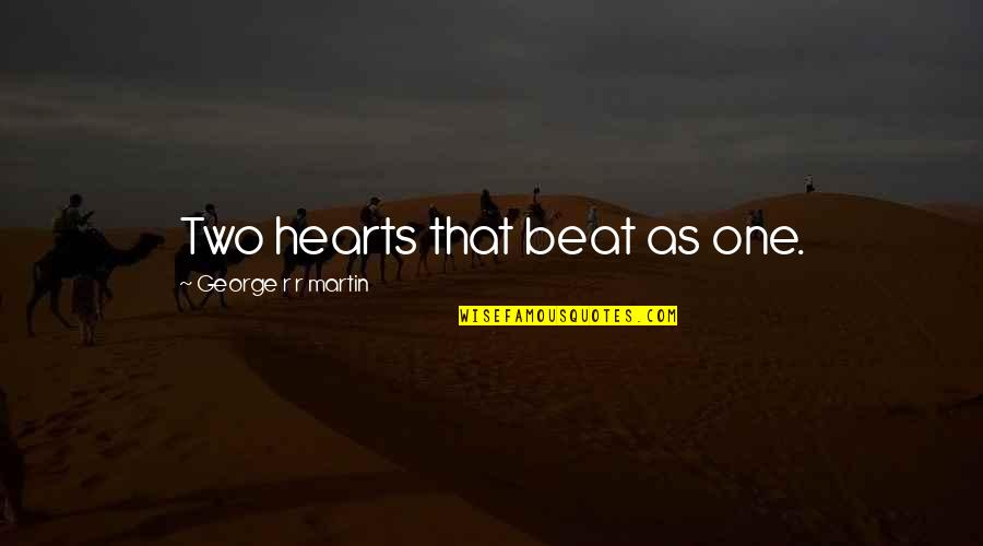 Famous Autobot Quotes By George R R Martin: Two hearts that beat as one.