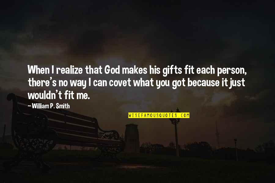 Famous Autobot Quotes By William P. Smith: When I realize that God makes his gifts