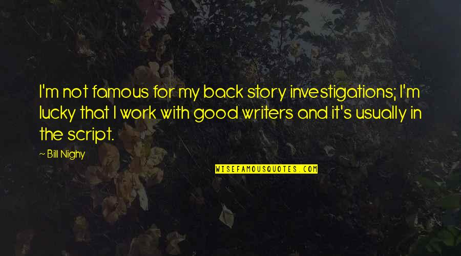 Famous Back Up Quotes By Bill Nighy: I'm not famous for my back story investigations;