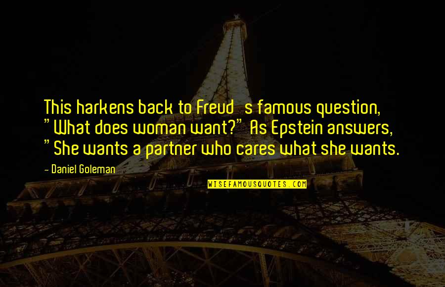 "Famous Back Up Quotes By Daniel Goleman: This harkens back to Freud's famous question, ""What"