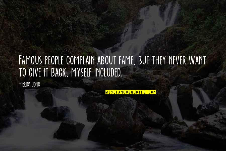Famous Back Up Quotes By Erica Jong: Famous people complain about fame, but they never