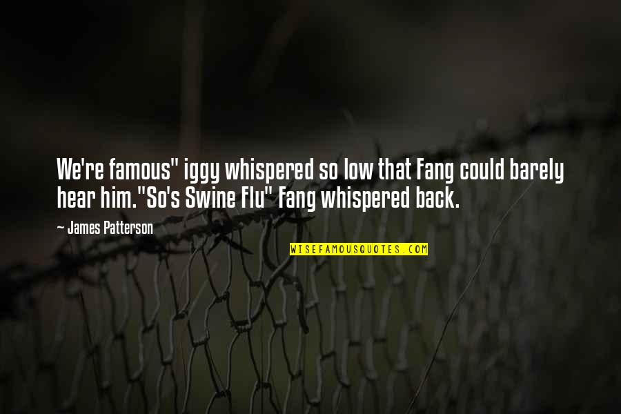 "Famous Back Up Quotes By James Patterson: We're famous"" iggy whispered so low that Fang"