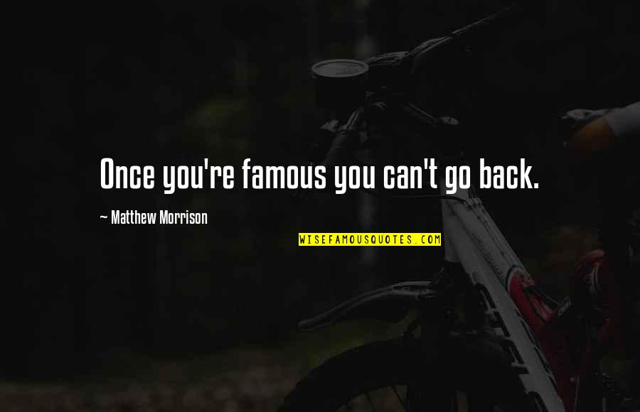 Famous Back Up Quotes By Matthew Morrison: Once you're famous you can't go back.