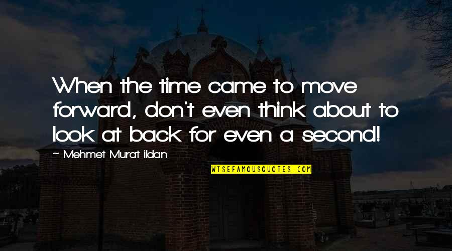 Famous Back Up Quotes By Mehmet Murat Ildan: When the time came to move forward, don't