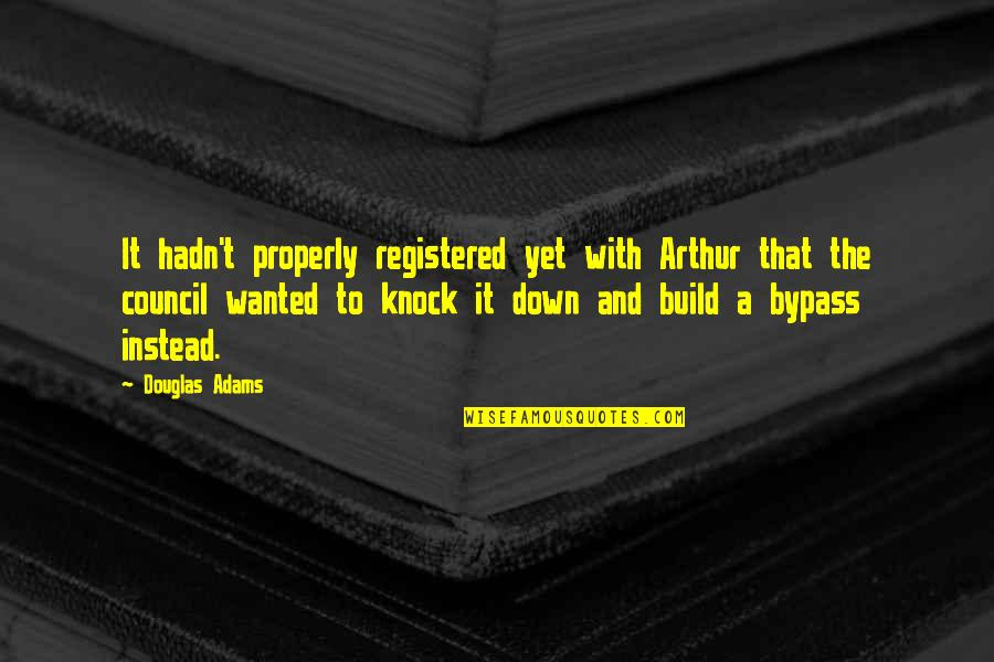 Famous Bad Decision Quotes By Douglas Adams: It hadn't properly registered yet with Arthur that