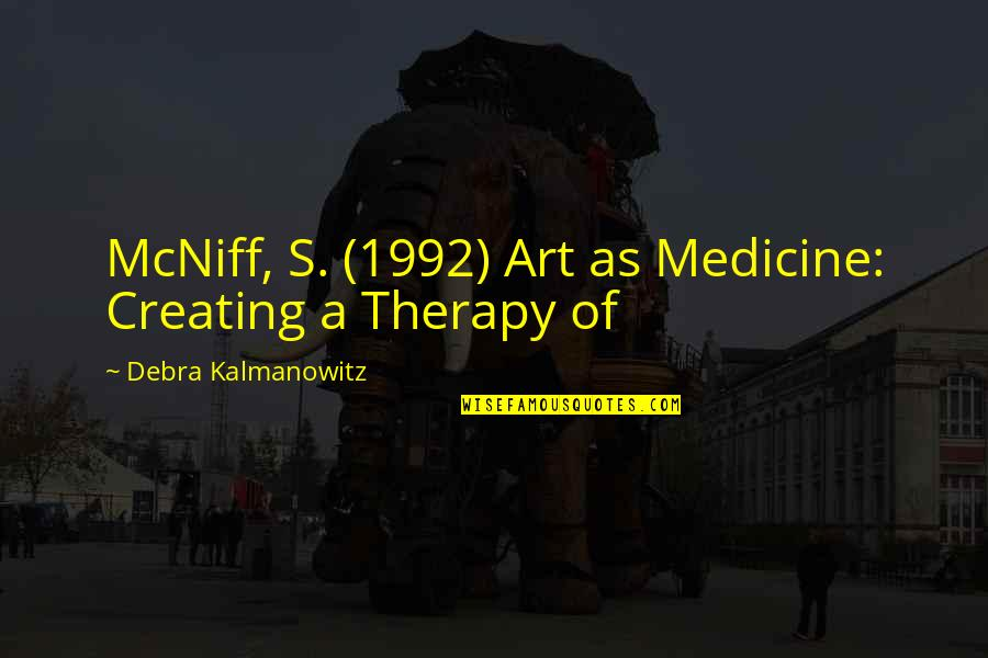 Famous Bad Guy Quotes By Debra Kalmanowitz: McNiff, S. (1992) Art as Medicine: Creating a