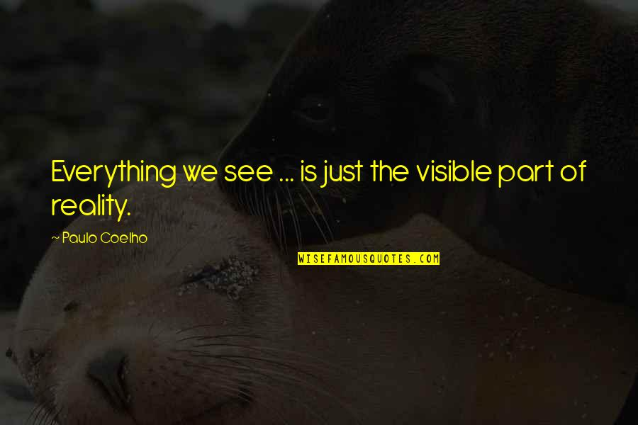 Famous Bad Guy Quotes By Paulo Coelho: Everything we see ... is just the visible