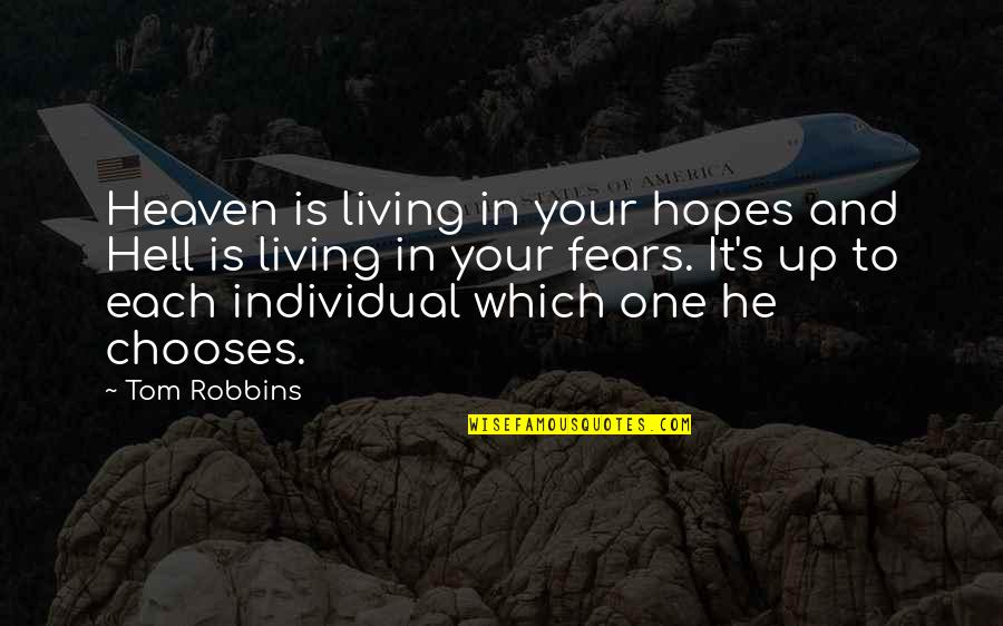 Famous Bad Guy Quotes By Tom Robbins: Heaven is living in your hopes and Hell