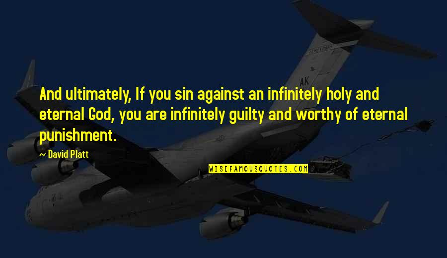 Famous Bedtime Quotes By David Platt: And ultimately, If you sin against an infinitely