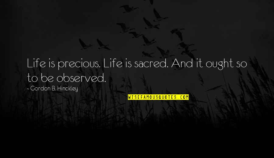 Famous Bedtime Quotes By Gordon B. Hinckley: Life is precious. Life is sacred. And it
