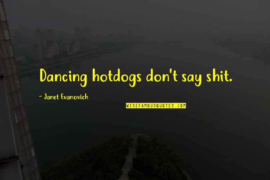 Famous Bedtime Quotes By Janet Evanovich: Dancing hotdogs don't say shit.
