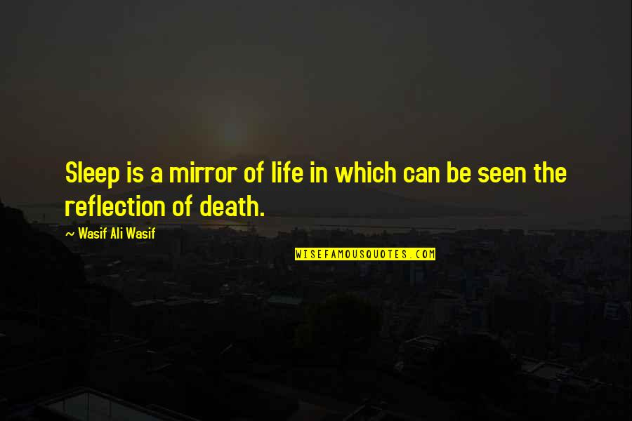 Famous Berserk Quotes By Wasif Ali Wasif: Sleep is a mirror of life in which