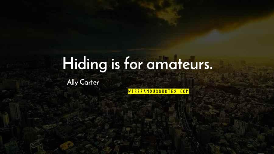 Famous Bocce Ball Quotes By Ally Carter: Hiding is for amateurs.