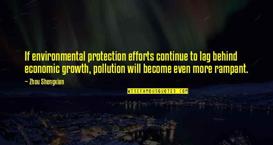 Famous Bra Quotes By Zhou Shengxian: If environmental protection efforts continue to lag behind