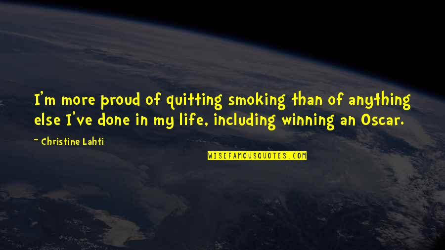 Famous Brenda Walsh Quotes By Christine Lahti: I'm more proud of quitting smoking than of