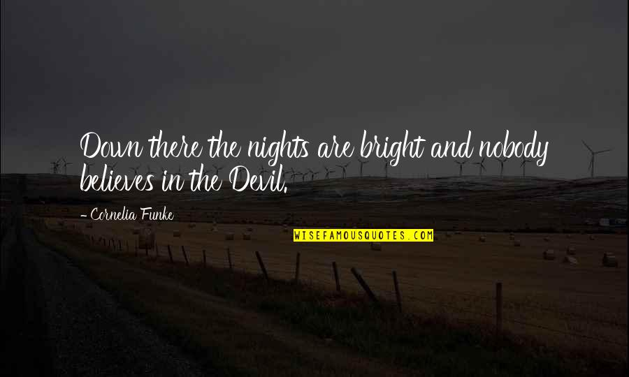 Famous Brenda Walsh Quotes By Cornelia Funke: Down there the nights are bright and nobody