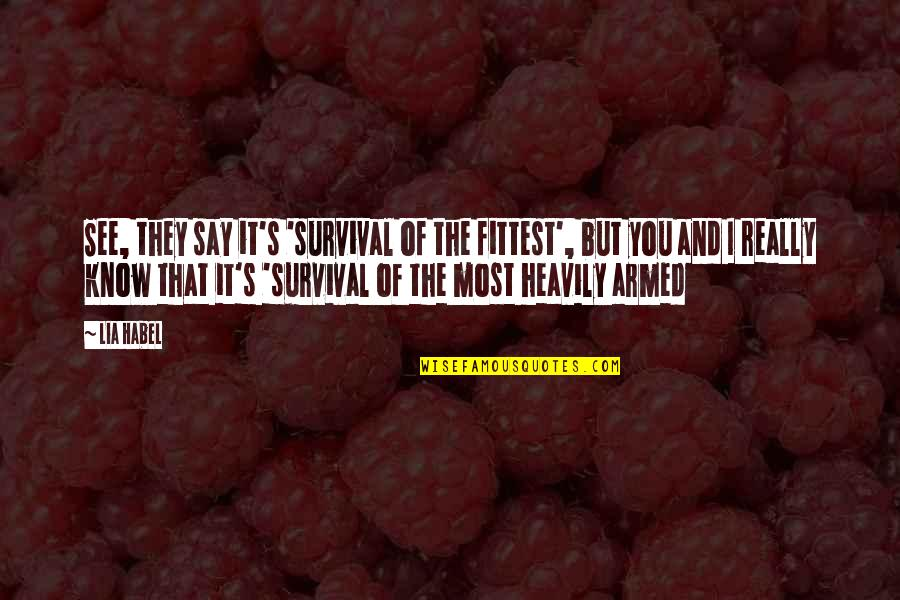 Famous Brenda Walsh Quotes By Lia Habel: See, they say it's 'survival of the fittest',