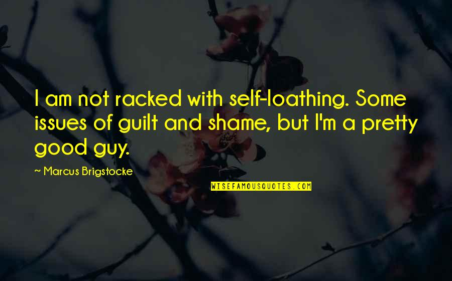 Famous Brenda Walsh Quotes By Marcus Brigstocke: I am not racked with self-loathing. Some issues