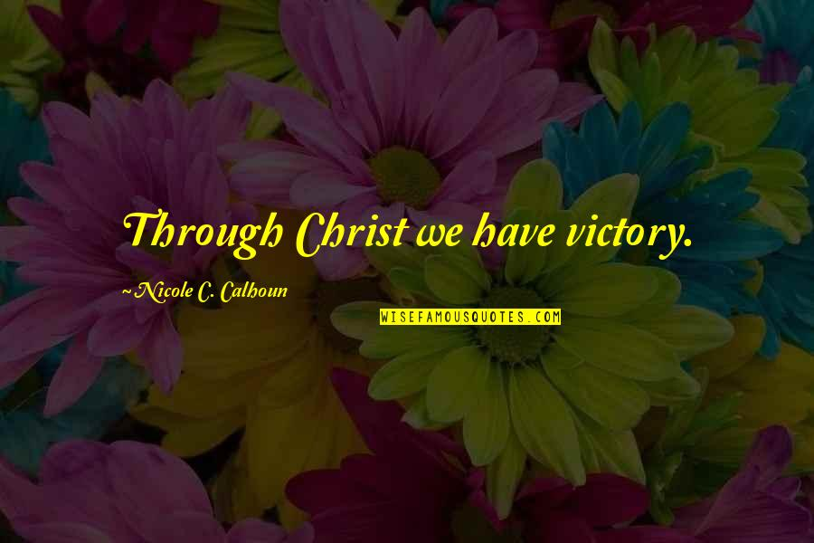 Famous Brenda Walsh Quotes By Nicole C. Calhoun: Through Christ we have victory.