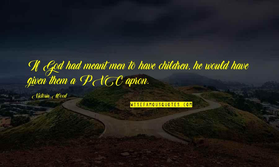 Famous Brenda Walsh Quotes By Victoria Wood: If God had meant men to have children,