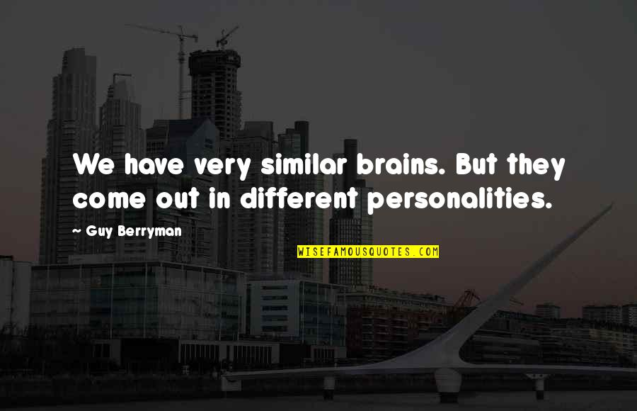 Famous Cambridge University Quotes By Guy Berryman: We have very similar brains. But they come