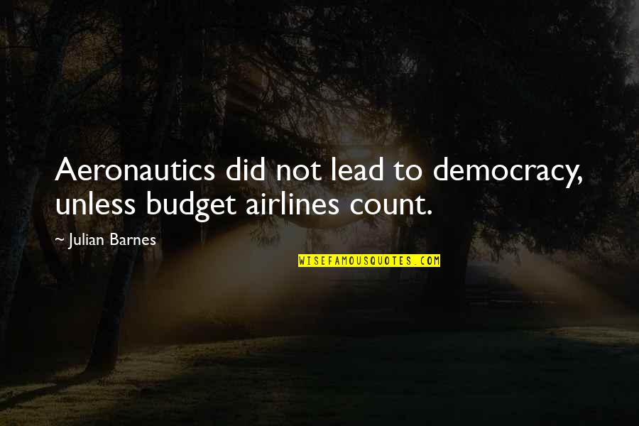 Famous Cambridge University Quotes By Julian Barnes: Aeronautics did not lead to democracy, unless budget