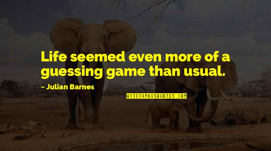 Famous Cambridge University Quotes By Julian Barnes: Life seemed even more of a guessing game