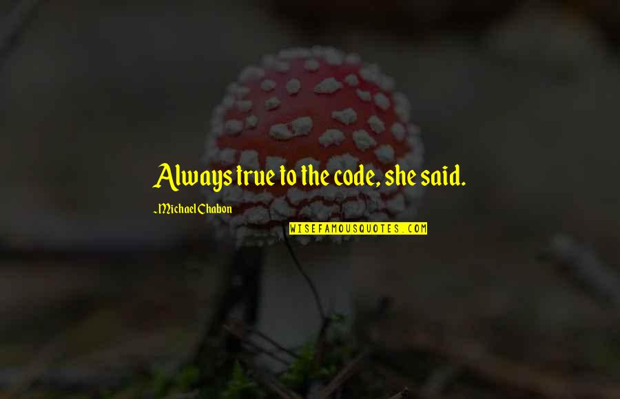 Famous Cambridge University Quotes By Michael Chabon: Always true to the code, she said.