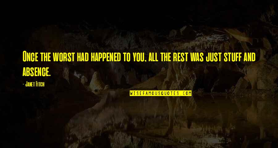 Famous Canadian Author Quotes By Janet Fitch: Once the worst had happened to you, all