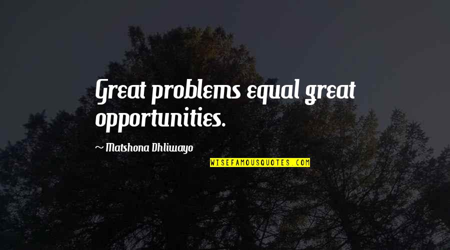 Famous Canadian Author Quotes By Matshona Dhliwayo: Great problems equal great opportunities.
