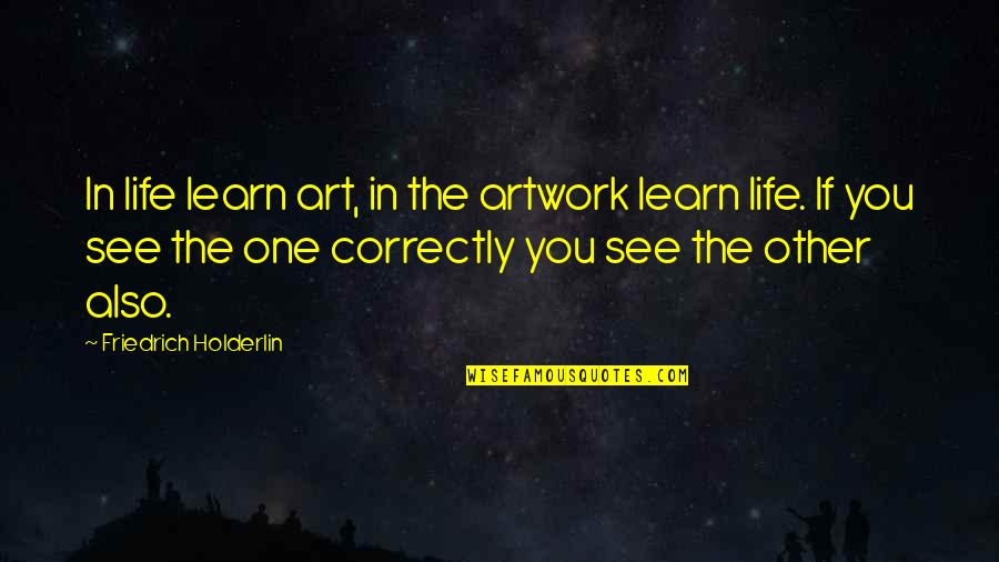Famous Ceos Quotes By Friedrich Holderlin: In life learn art, in the artwork learn
