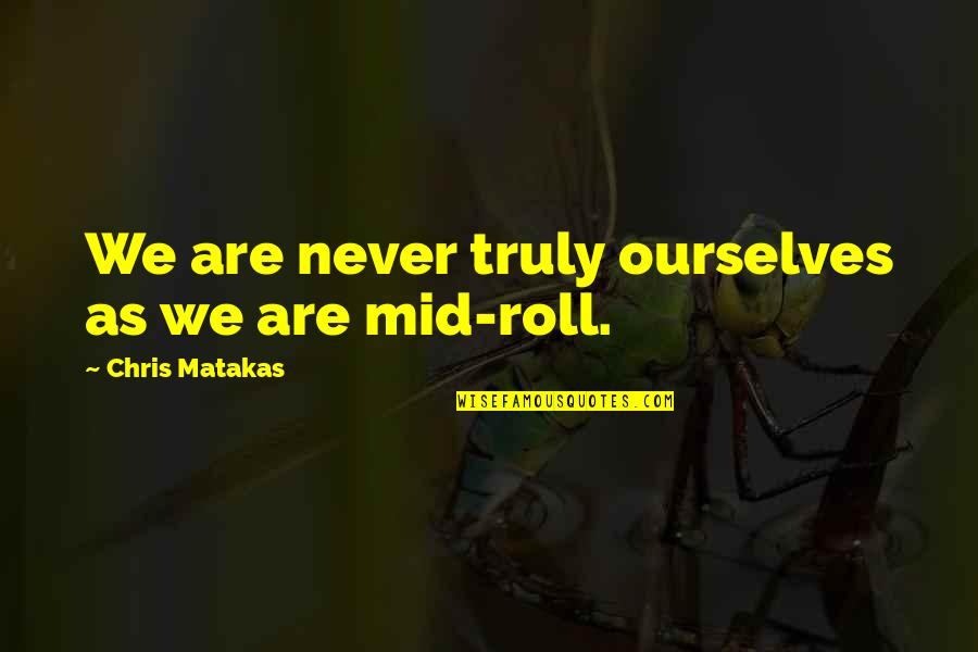 Famous Chameleon Quotes By Chris Matakas: We are never truly ourselves as we are
