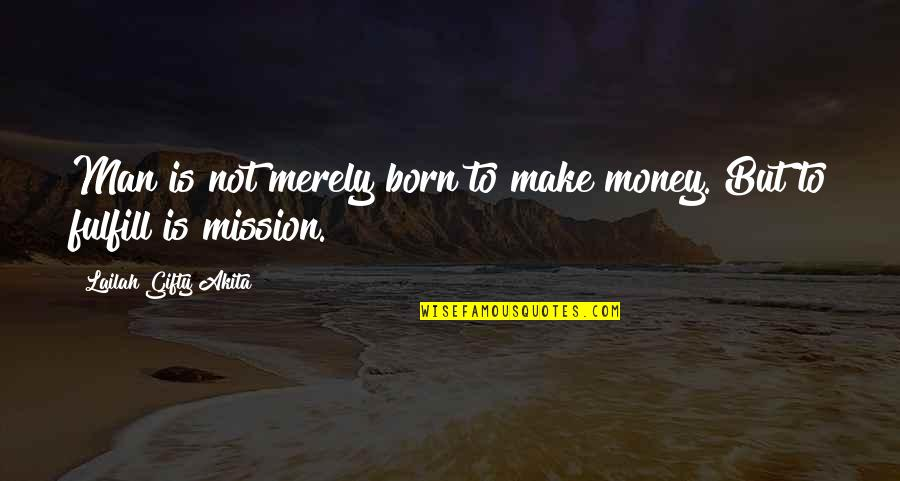 Famous Chameleon Quotes By Lailah Gifty Akita: Man is not merely born to make money.