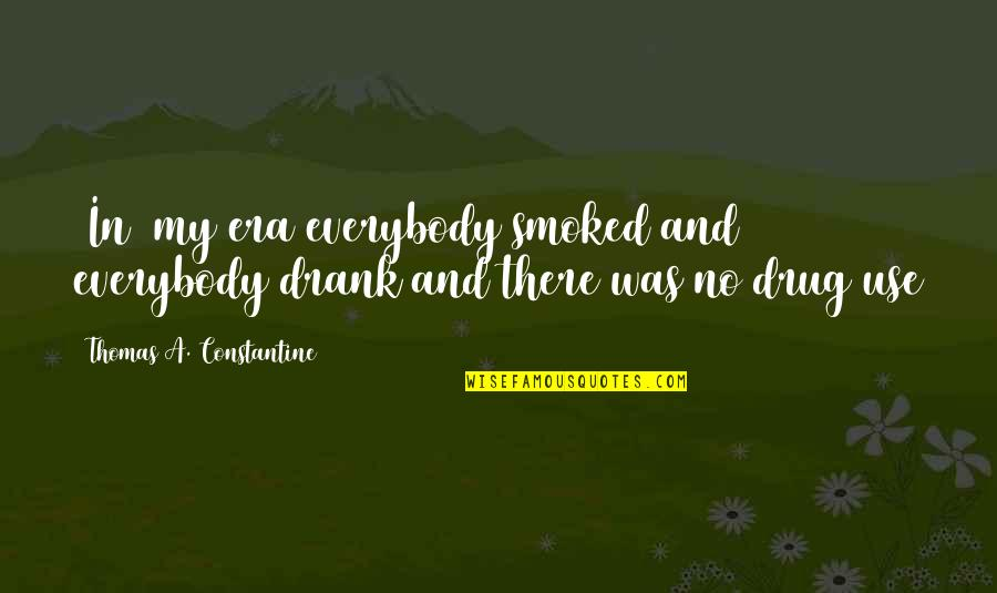 Famous Chameleon Quotes By Thomas A. Constantine: [In] my era everybody smoked and everybody drank