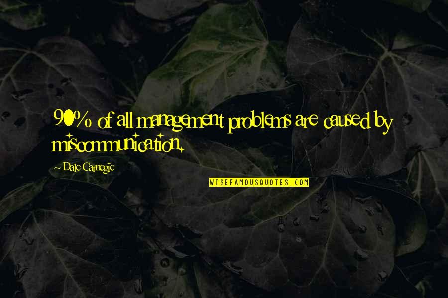 Famous Chaotic Quotes By Dale Carnegie: 90% of all management problems are caused by