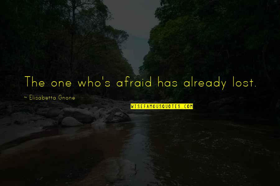 Famous Chaotic Quotes By Elisabetta Gnone: The one who's afraid has already lost.