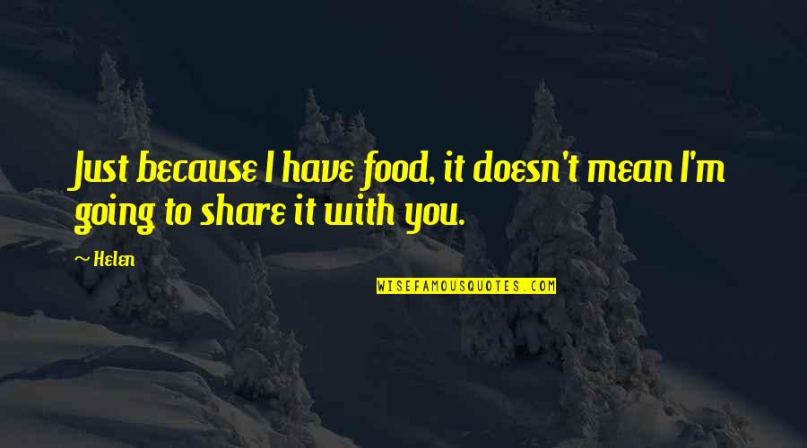 Famous Chaotic Quotes By Helen: Just because I have food, it doesn't mean