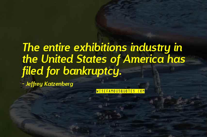 Famous Chaotic Quotes By Jeffrey Katzenberg: The entire exhibitions industry in the United States