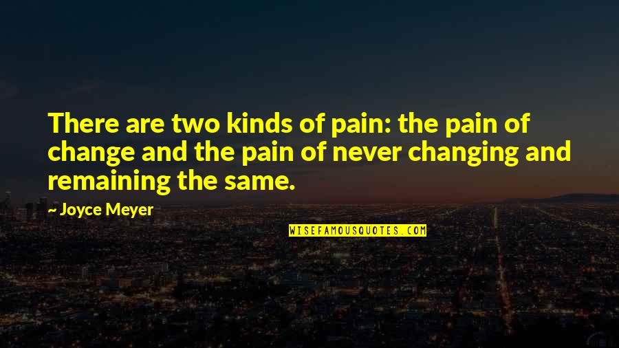 Famous Chaotic Quotes By Joyce Meyer: There are two kinds of pain: the pain